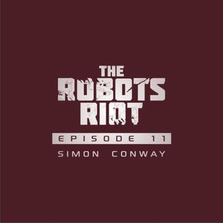 The Robots Riot. Episode 11: Simon Conway
