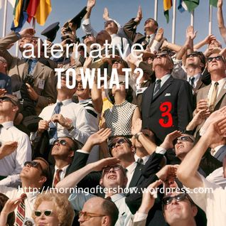 Alternative to What? 03