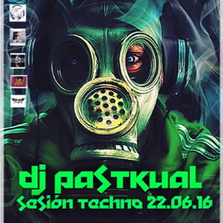 SESION TECHNO DE DJ PASTKUAL 22.06.16
