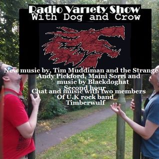 Radio Variety Show with Dog and Crow. Tim Muddiman,, Andy Pickford and Winberwulf live chat