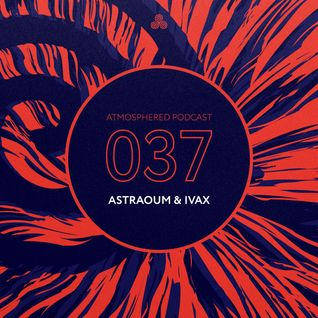 Atmosphered podcast 037 - Astraoum & Ivax