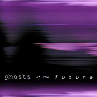 Ghosts of the Future