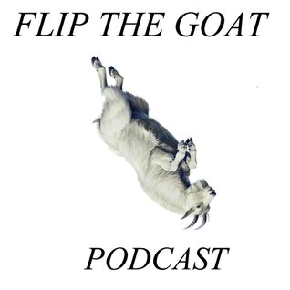 Flip The Goat Podcast - 003