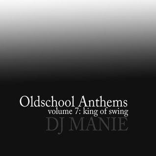 DJ MANIE – Oldschool Anthems vol.7 (King Of Swing)