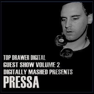 Top Drawer Digital Show Guest Mix Volume 2 -Digitally Mashed Presents Pressa