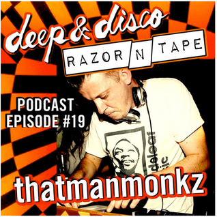 The Deep&Disco / Razor-N-Tape Podcast - Episode #19: thatmanmonkz