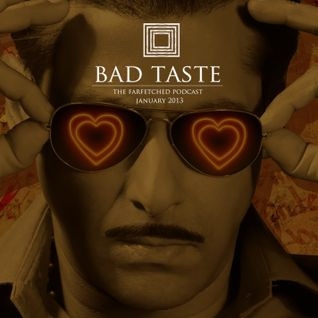 BadTaste: The FarFetched Podcast: January 2013