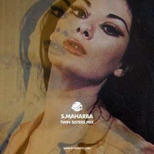 "S.Maharba (Ipswich, ENG) ""Twin Sisters"" - Guest Mix for Andrew Meza's BTS Radio ('10)"