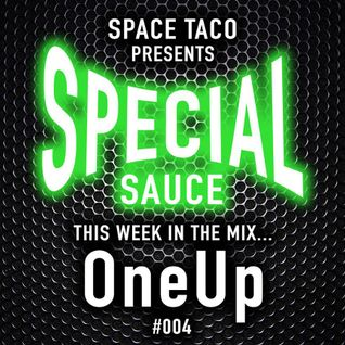 Space Taco Presents: Special Sauce #004 with OneUp