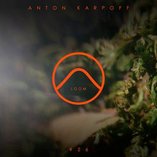 Anton Karpoff presents LOOM - 026 @DI.FM (18.08.2016)