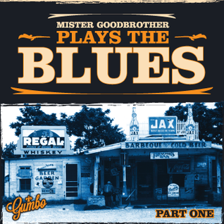 Gumbo present Mr Goodbrother Plays the Blues: Part One