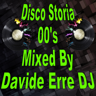 Disco Storia 00's - Mixed By Davide Erre DJ