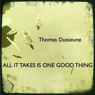 Thomas Dusseune - All It Takes Is One Good Thing (Some Of 2011 Good Stuff)