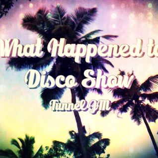 What Happened To Disco Show #5 on Tunnel FM - September 09th, 2012