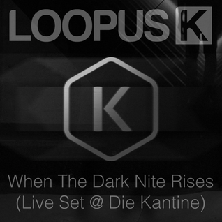 Loopus K - When The Dark Nite Rises (Live @ Die Kantine / Vienna)