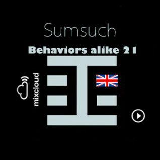 Sumsuch - Behaviors alike 21 - Behaviors Proton Radio May 8th,2011
