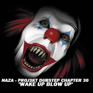 NAZA - PROJ3KT DUBSTEP CHAPTER 30 'WAKE UP BLOW UP'