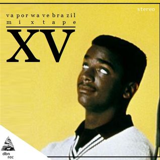 Vaporwave Brazil Mixtape XV ▼ Mixed By Desconhecido