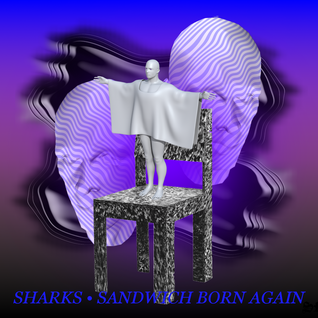 Sharks - Sandwich Born Again