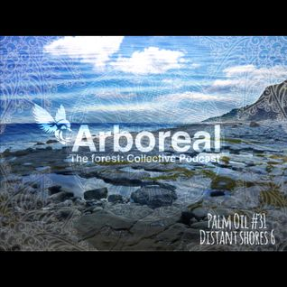 Arboreal Presents: Palm Oil #31 - Distant Shores 6