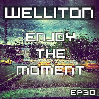 Welliton - Enjoy The Moment EP30 (Special Banger)