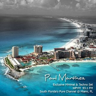 Paul Martinez - Exclusive Minimal & Techno Set - WPYM  93.1 FM - South Florida's Pure Channel @ Miam
