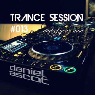 Daniel Ascot - Trance Session #013 - End Of Year Mix