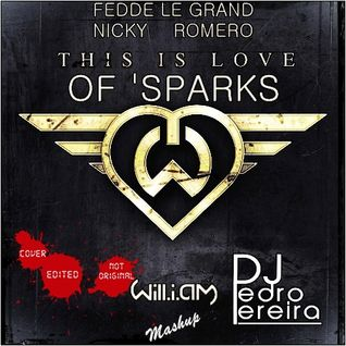 Will.i.am  Vs Fedde Le Grand & Nicky Romero-This Is Love Of 'Sparks (Pedro Pereira Bootleg)