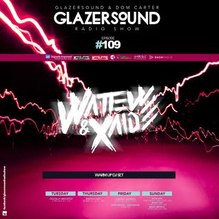 Glazersound Radio Show Episode #109_Wattew & Xaide
