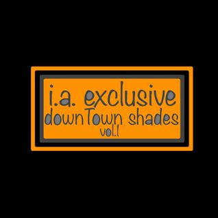 I.A. Exclusive Downtown Shades Vol.1