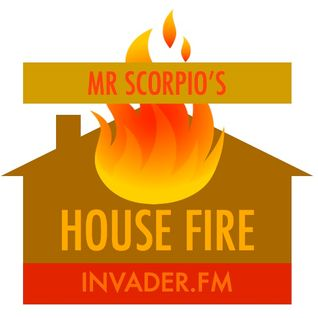 MrScorpio's HOUSE FIRE Podcast #117 - Labor Day The Weeknd Edition - 4 Sep 2015