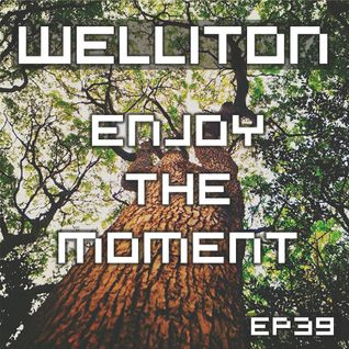Welliton - Enjoy The Moment EP39
