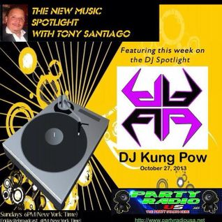 PartyRadioUSA.net - Tony Santiago's New Music DJ Spotlight ft. DJ Kung Pow - Live Broadcast 10-27-13