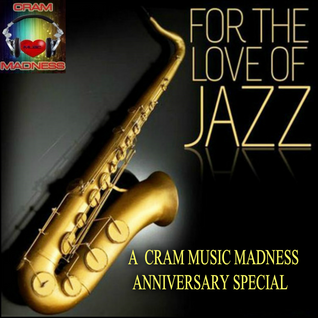 For The Love of Jazz - A Cram Music Madness 5th Anniversary Special