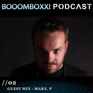 BOOOMBOXX! PODCAST 02 - Guest Mix - Marx. P