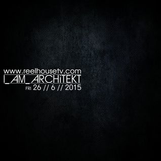 I_AM_ARCHiTEKT - ReelHouseTV - 2015//06//26