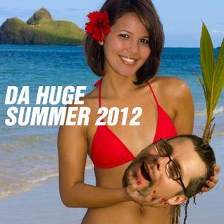 Da Huge - Summer 2012