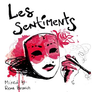 """""""Les Sentiments"""" mixed by Roma Bromich"""
