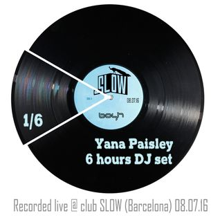 Yana Paisley @ SLOW (Barcelona) 6 hours DJ set (a prime time part)