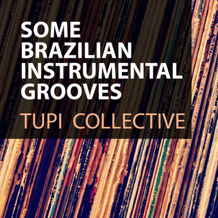 Tupi Collective - Some Brazilian Instrumental Grooves
