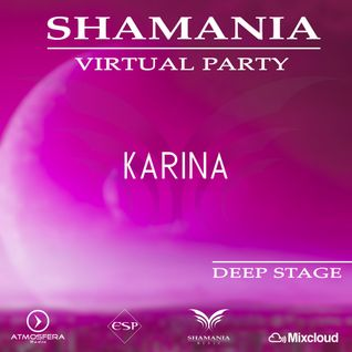 kaRINA - SHAMANIA VIRTUAL PARTY ( #Deep Stage)