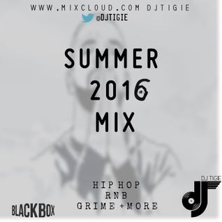 DJ TIGIE- SUMMER 2016 MIX  (HIP HOP•RAP•TRAP•GRIME•RNB•HOUSE•DANCE)