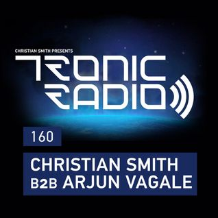 Tronic Podcast 160 with Christian Smith B2B Arjun Vagale