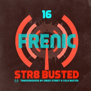 Str8 Busted Podcast #16 - Frenic - 2016.08.26