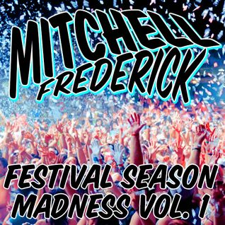 MITCHELL FREDERICK - FESTIVAL SEASON MADNESS VOL. 1