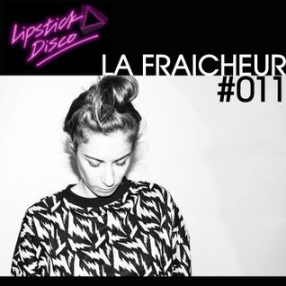 LIPSTICK DISCO EXCLUSIVE MIXTAPE #011 - LA FRAICHEUR