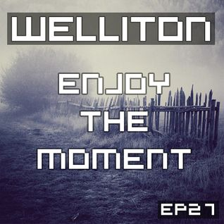 Welliton - Enjoy The Moment EP27