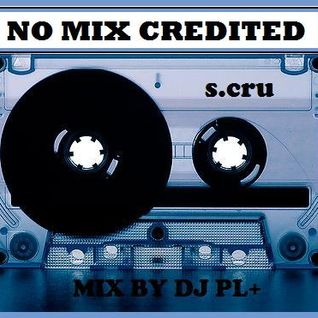 No Mix Credited ? Mixed by DJ PL+