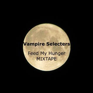 Vampire Selecters - Feed My Hunger MIXTAPE 1