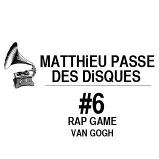 MATTHiEU PASSE DES DiSQUES #6 : RAP GAME VAN GOGH
